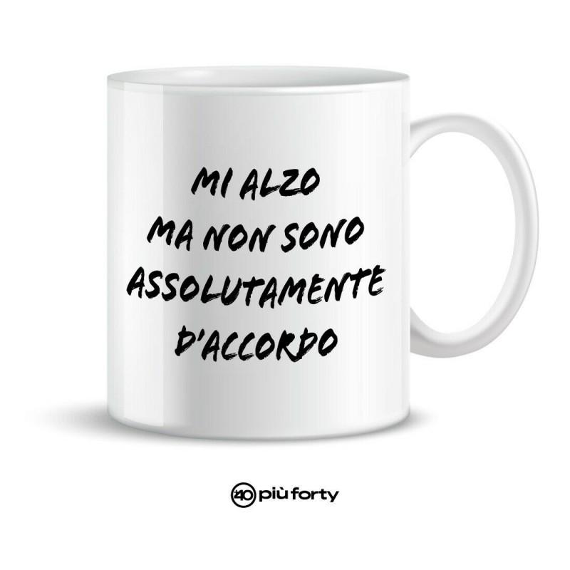 """tazza mug """"mi alzo ma non sono assolutamente d'accordo"""""""